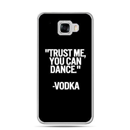 Etui na telefon Samsung Galaxy C7 - Trust me you can dance-vodka