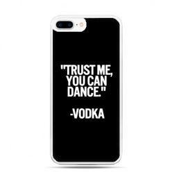 Etui na telefon iPhone 7 Plus - Trust me you can dance-vodka