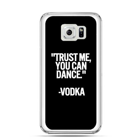 Etui na Galaxy S6 Edge Plus - Trust me you can dance-vodka